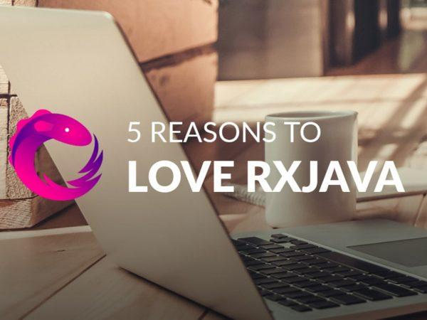 5 Reasons to Love RxJava