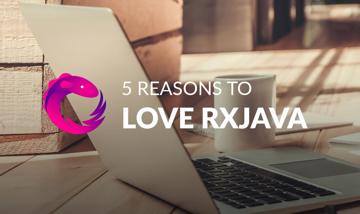 5 Reasons to Love RxJava
