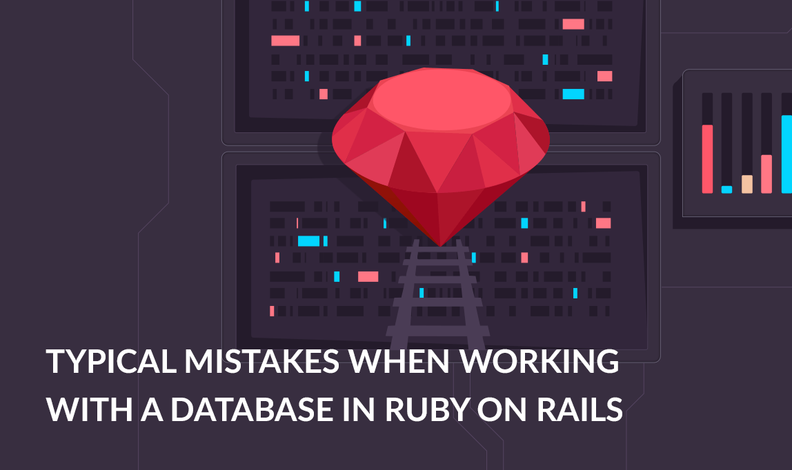 Working with a Database in Ruby on Rails - Typical Mistakes / Redwerk blog