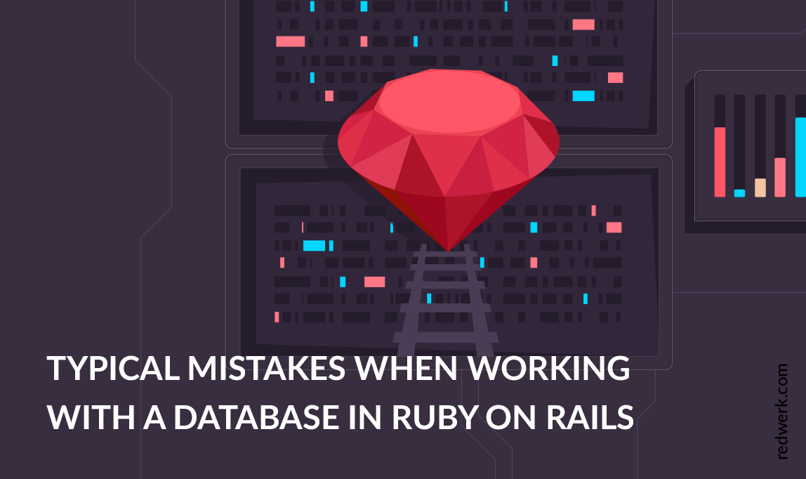 Typical Mistakes When Working with a Database in Ruby on Rails