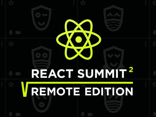 React Summit Remote Edition, April 14-16, global, virtual